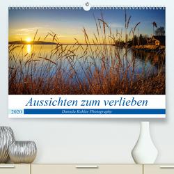 Aussichten zum verlieben (Premium, hochwertiger DIN A2 Wandkalender 2020, Kunstdruck in Hochglanz) von Kohler,  Daniela