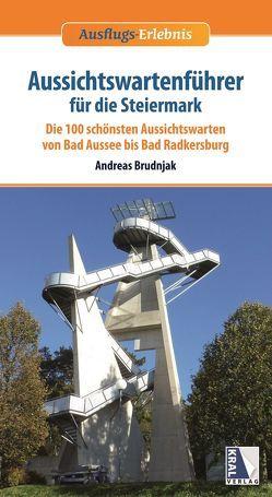 Aussichtswartenführer für die Steiermark von Brudnjak,  Andreas