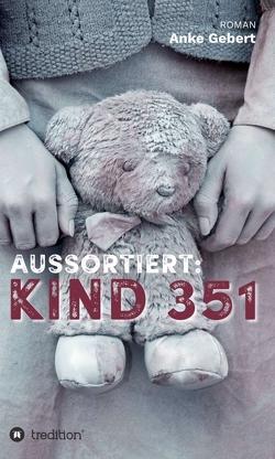 Aussortiert: Kind 351 von Gebert,  Anke