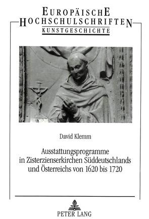 Ausstattungsprogramme in Zisterzienserkirchen Süddeutschlands und Österreichs von 1620 bis 1720 von Klemm,  David