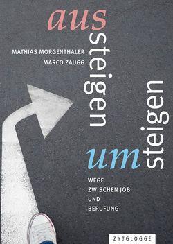 Aussteigen – Umsteigen von Morgenthaler,  Mathias, Zaugg,  Marco