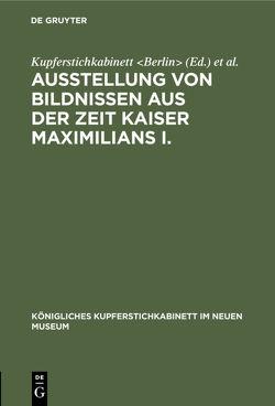 Ausstellung von Bildnissen aus der Zeit Kaiser Maximilians I. von International Congress of Historical Sciences 3,  1908,  Berlin, Kupferstichkabinett Berlin, Neues Museum Berlin