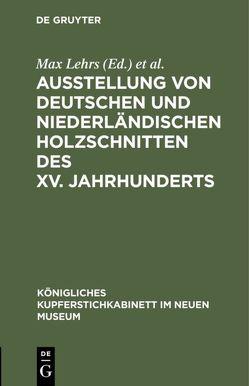 Ausstellung von deutschen und niederländischen Holzschnitten des XV. Jahrhunderts von International Congress of Historical Sciences, Kupferstichkabinett, Lehrs,  Max, Neues Museum