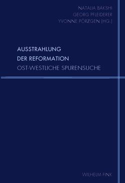 Ausstrahlung der Reformation von Georg Pfleiderer, Natalia Bakshi, Yvonne Pörzgen