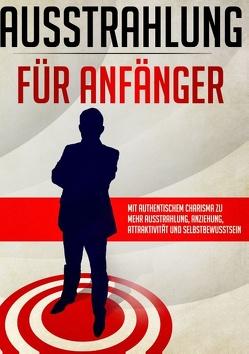 Ausstrahlung für Anfänger – Selbstbewusstsein, Charisma und Selbstvertrauen stärken von Müller,  Stefanie