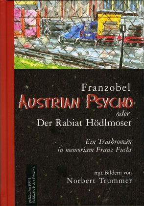 Austrian Psycho oder der Rabiat Hödlmoser von Franzobel, Trummer,  Norbert