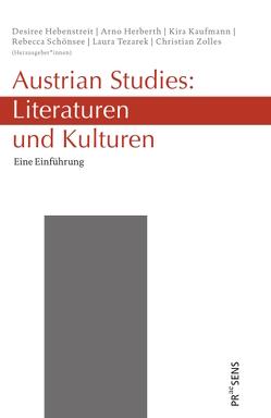 Austrian Studies: Literaturen und Kulturen von Hebenstreit,  Desiree, Herberth,  Arno, Kaufmann,  Kira, Schönsee,  Dorothea Rebecca, Tezarek,  Laura, Zolles,  Christian