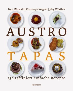 Austro Tapas von Mörwald,  Toni, Wagner,  Christoph, Wörther,  Jörg