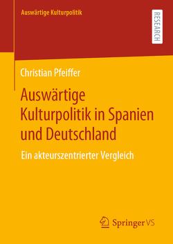 Auswärtige Kulturpolitik in Spanien und Deutschland von Pfeiffer,  Christian