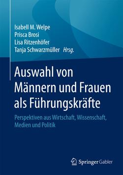 Auswahl von Männern und Frauen als Führungskräfte von Brosi,  Prisca, Ritzenhöfer,  Lisa, Schwarzmüller,  Tanja, Welpe,  Isabell M.