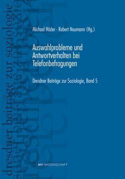 Auswahlprobleme und Antwortverhalten bei Telefonbefragungen von Haeder,  Michael, Neumann,  Robert