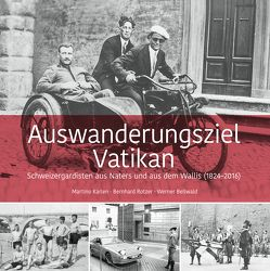 Auswanderungsziel Vatikan von Bellwald,  Werner, Karlen,  Martino, Rotzer,  Bernhard