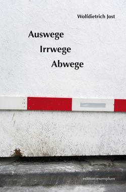 Auswege, Irrwege, Abwege von Jost,  Wolfdietrich