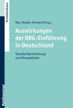 Auswirkungen der DRG-Einführung in Deutschland von Hensen,  Peter, Rau,  Ferdinand, Roeder,  Norbert