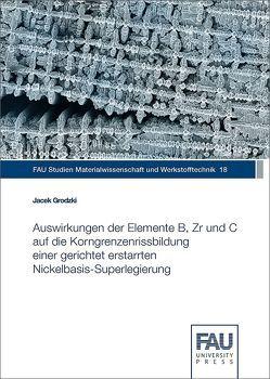Auswirkungen der Elemente B, Zr und C auf die Korngrenzenrissbildung einer gerichtet erstarrten Nickelbasis-Superlegierung von Grodzki,  Jacek