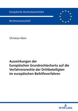 Auswirkungen der Europäischen Grundrechtecharta auf die Verfahrensrechte der Drittbeteiligten im europäischen Beihilfeverfahren von Klein,  Christian