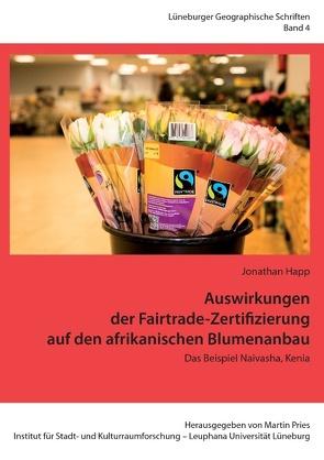 Auswirkungen der Fairtrade-Zertifizierung auf den afrikanischen Blumenanbau von Happ,  Jonathan, Pries,  Martin