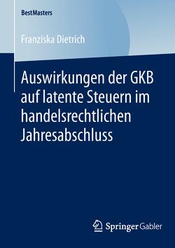 Auswirkungen der GKB auf latente Steuern im handelsrechtlichen Jahresabschluss von Dietrich,  Franziska