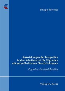 Auswirkungen der Integration in den Arbeitsmarkt für Migranten mit gesundheitlichen Einschränkungen von Silwedel,  Philipp
