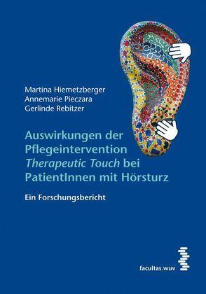 Auswirkungen der Pflegeintervention 'Therapeutic Touch' bei PatientInnen mit Hörsturz von Hiemetzberger,  Martina, Pieczara,  Annemarie, Rebitzer,  Gerlinde