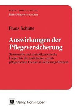 Auswirkungen der Pflegeversicherung von Schütte,  Franz