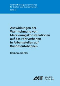Auswirkungen der Wahrnehmung von Markierungskonstellationen auf das Fahrverhalten in Arbeitsstellen auf Bundesautobahnen von Köhler,  Barbara
