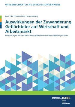 Auswirkungen der Zuwanderung Geflüchteter auf Wirtschaft und Arbeitsmarkt von Maier,  Tobias, Mönning,  Anke, Zika,  Gerd