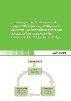 Auswirkungen des Klimawandels und ausgewählter Anpassungsstrategien auf die Humus- und Nährstoffbilanz sowie den Ausstoß an Treibhausgasen in der Landwirtschaft im Norddeutschen Tiefland von Dvořák,  Jana