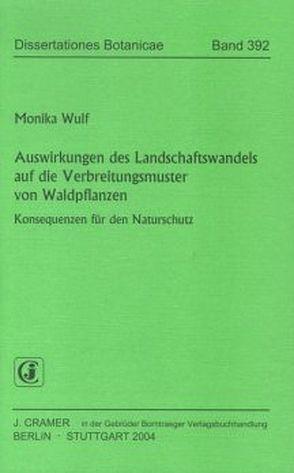 Auswirkungen des Landschaftswandels auf die Verbreitungsmuster von Waldpflanzen von Wulf,  Monika
