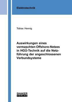 Auswirkungen eines vermaschten Offshore-Netzes in HGÜ-Technik auf die Netzführung der angeschlossenen Verbundsysteme von Hennig,  Tobias