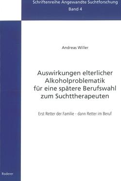 Auswirkungen elterlicher Alkoholproblematik für eine spätere Berufswahl zum Suchttherapeuten von Willer,  Andreas