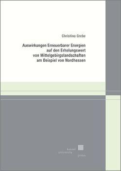 Auswirkungen Erneuerbarer Energien auf den Erholungswert von Mittelgebirgslandschaften am Beispiel von Nordhessen von Grebe,  Christina
