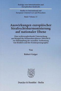 Auswirkungen europäischer Strafrechtsharmonisierung auf nationaler Ebene. von Geiger,  Robert