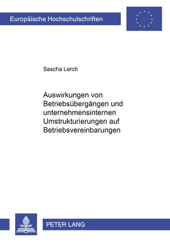 Auswirkungen von Betriebsübergängen und unternehmensinternen Umstrukturierungen auf Betriebsvereinbarungen von Lerch,  Sascha