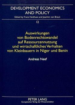 Auswirkungen von Bodenrechtswandel auf Ressourcennutzung und wirtschaftliches Verhalten von Kleinbauern in Niger und Benin von Neef,  Andreas