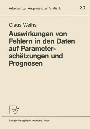 Auswirkungen von Fehlern in den Daten auf Parameterschätzungen und Prognosen von Weihs,  Claus