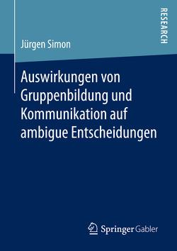 Auswirkungen von Gruppenbildung und Kommunikation auf ambigue Entscheidungen von Simon,  Jürgen