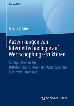 Auswirkungen von Internettechnologie auf Wertschöpfungsstrukturen von Gehring,  Martin