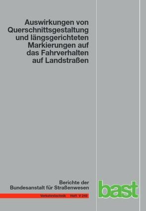 Auswirkungen von Querschnittsgestaltung und längsgerichteten Markierungen auf das Fahrverhalten auf Landstraßen von Enzfelder,  K., Lippold,  Chr., Schlag,  B, Voigt,  J.