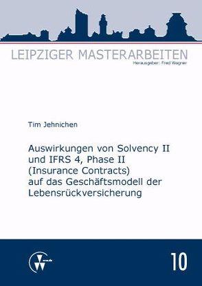 Auswirkungen von Solvency II und IFRS 4, Phase II (Insurance Contracts) auf das Geschäftsmodell der Lebensrückversicherung von Jehnichen,  Tim, Wagner,  Fred