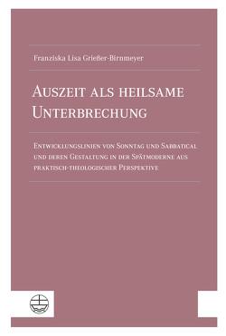 Auszeit als heilsame Unterbrechung von Grießer-Birnmeyer,  Franziska Lisa