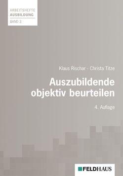 Auszubildende objektiv beurteilen von Rischar,  Klaus, Titze,  Christa