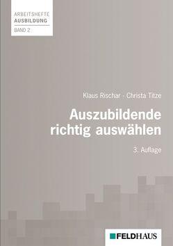 Auszubildende richtig auswählen von Rischar,  Klaus, Titze,  Christa