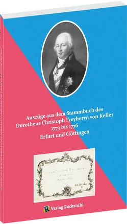 Auszüge aus dem Stammbuch des Dorotheus Christoph Freyherrn von Keller 1773 bis 1776 von Hans-Peter,  Brachmanski