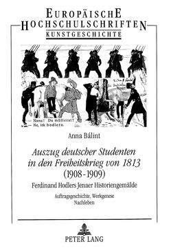 «Auszug deutscher Studenten in den Freiheitskrieg von 1813» – (1908-1909)- Ferdinand Hodlers Jenaer Historiengemälde von Bálint,  Anna