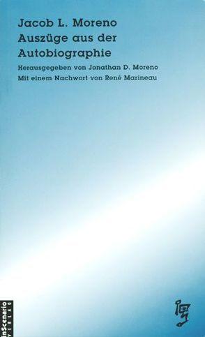 Auszüge aus der Autobiographie von Marineau,  René, Moreno,  Jacob L., Moreno,  Jonathan D., Schacht,  Michael