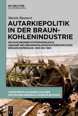 Autarkiepolitik in der Braunkohlenindustrie von Baumert,  Martin