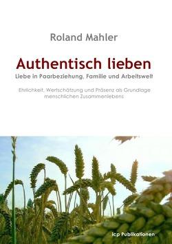 Authentisch lieben von Mahler,  Roland