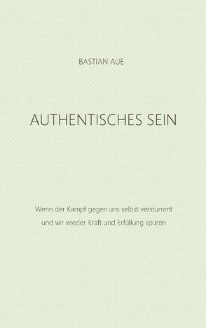Authentisches Sein von Aue,  Bastian
