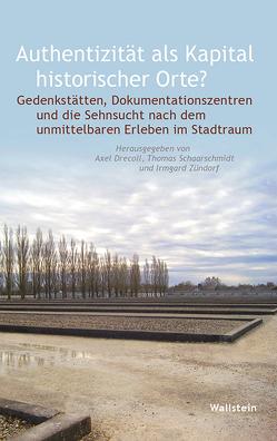 Authentizität als Kapital historischer Orte? von Drecoll,  Axel, Schaarschmidt,  Thomas, Zündorf,  Irmgard